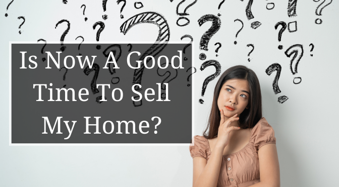 is now a good time to sell your home